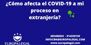 ¿Cómo afecta el COVID-19 a mi proceso en extranjería?