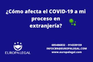 Cómo afecta el COVID-19 a mi proceso en extranjería