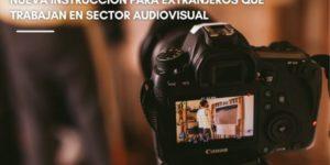 Nueva instrucción para extranjeros que trabajan en sector audiovisual