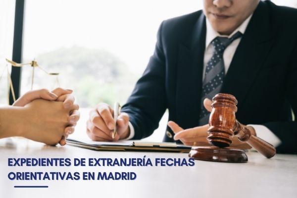 Expedientes de extranjería fechas orientativas en Madrid